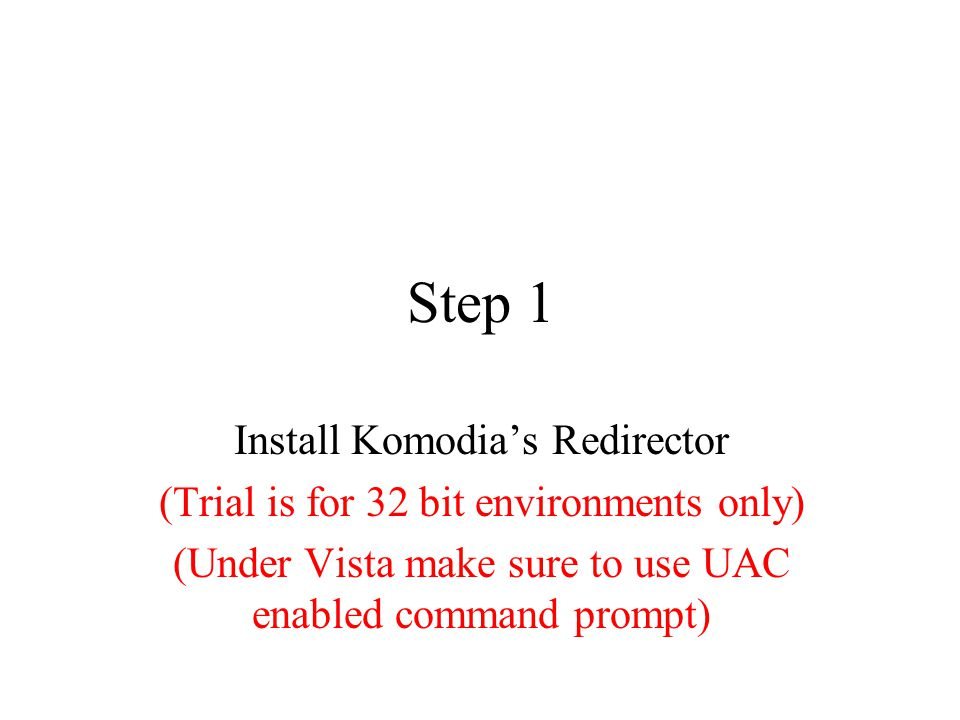 Step 1 Install Komodia's Redirector (Trial is for 32 bit environments only) (Under Vista make sure to use UAC enabled command prompt)