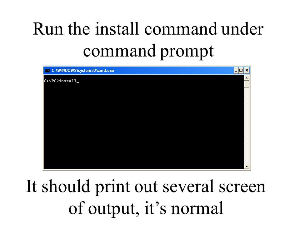 Run the install command under command prompt It should print out several screen of output, it's normal