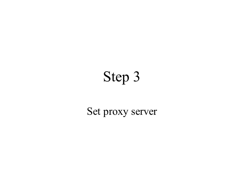 Step 3 Set proxy server