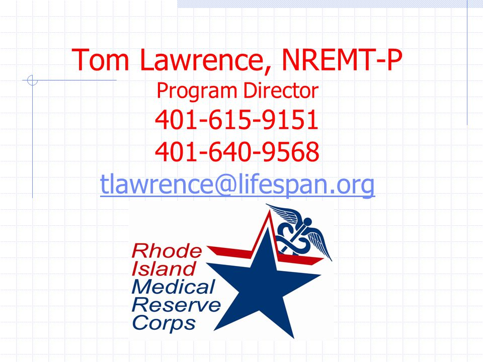 Tom Lawrence, NREMT-P Program Director 401-615-9151 401-640-9568 tlawrence@lifespan.org tlawrence@lifespan.org
