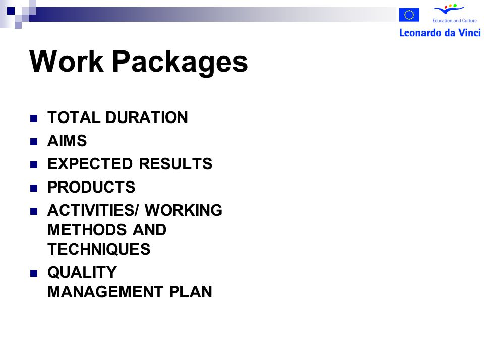 Work Packages TOTAL DURATION AIMS EXPECTED RESULTS PRODUCTS ACTIVITIES/ WORKING METHODS AND TECHNIQUES QUALITY MANAGEMENT PLAN