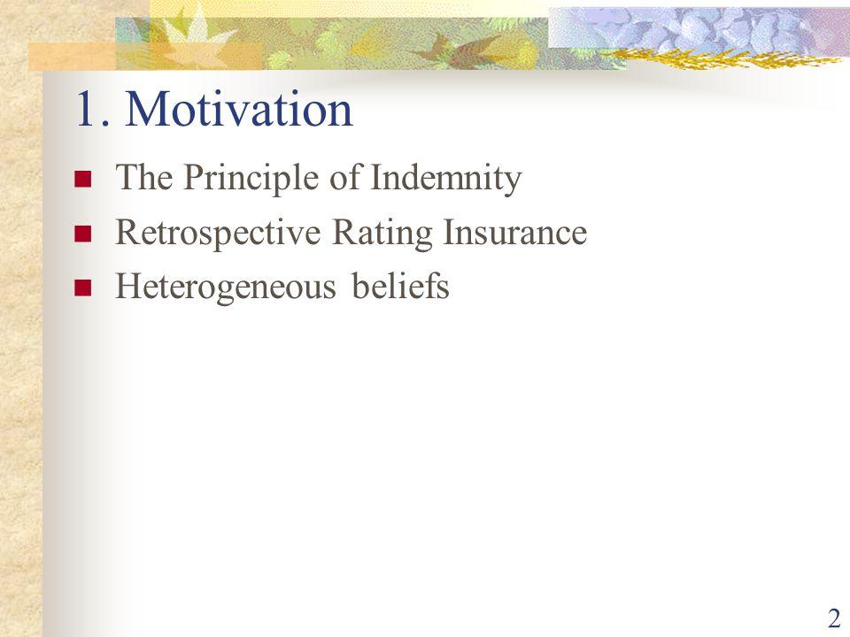 2 1. Motivation The Principle of Indemnity Retrospective Rating Insurance Heterogeneous beliefs