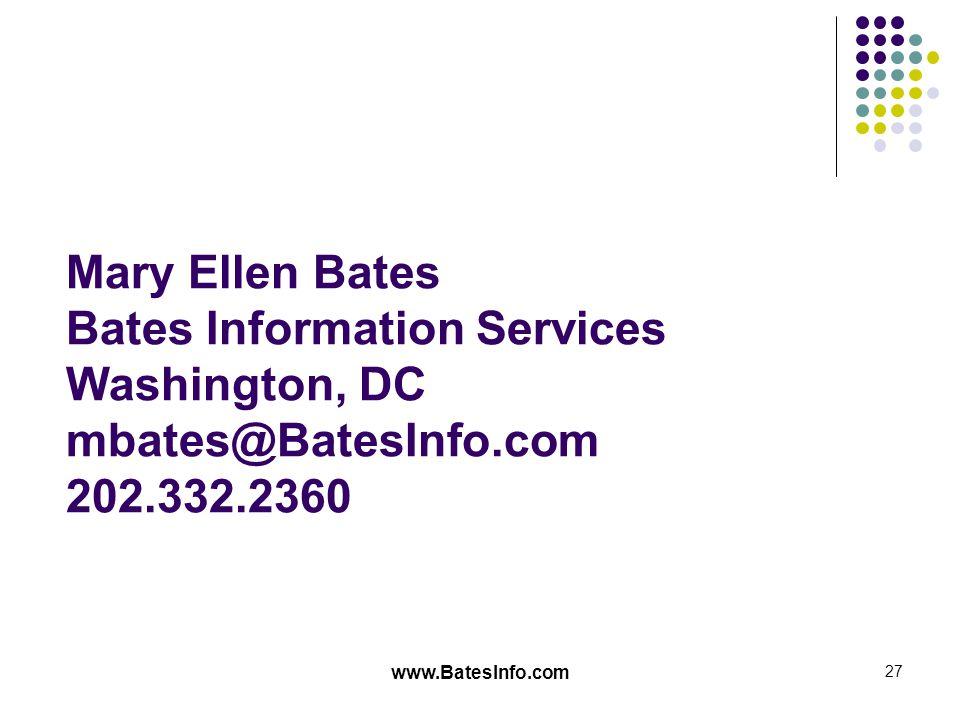 www.BatesInfo.com 27 Mary Ellen Bates Bates Information Services Washington, DC mbates@BatesInfo.com 202.332.2360