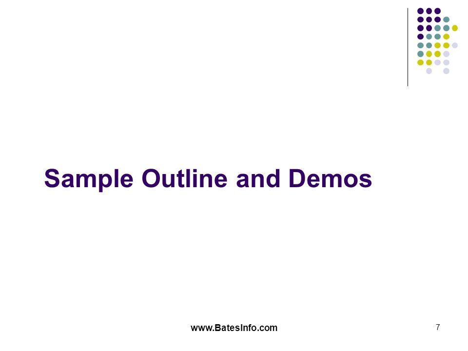 www.BatesInfo.com 7 Sample Outline and Demos
