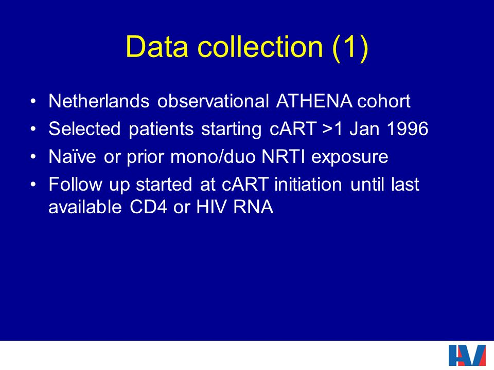 Data collection (1) Netherlands observational ATHENA cohort Selected patients starting cART >1 Jan 1996 Naïve or prior mono/duo NRTI exposure Follow up started at cART initiation until last available CD4 or HIV RNA