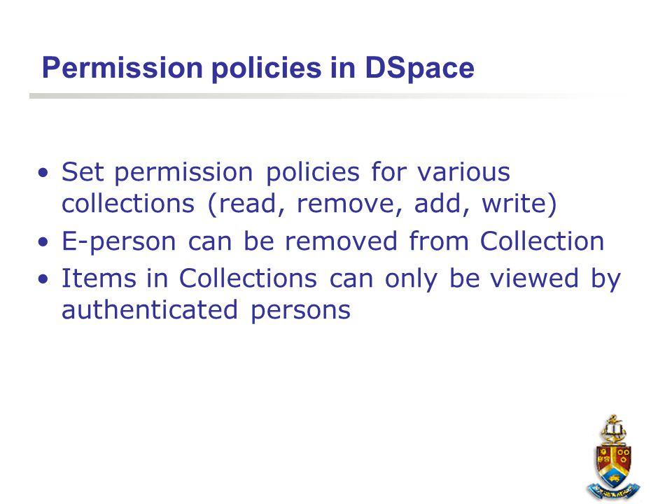 Permission policies in DSpace Set permission policies for various collections (read, remove, add, write) E-person can be removed from Collection Items