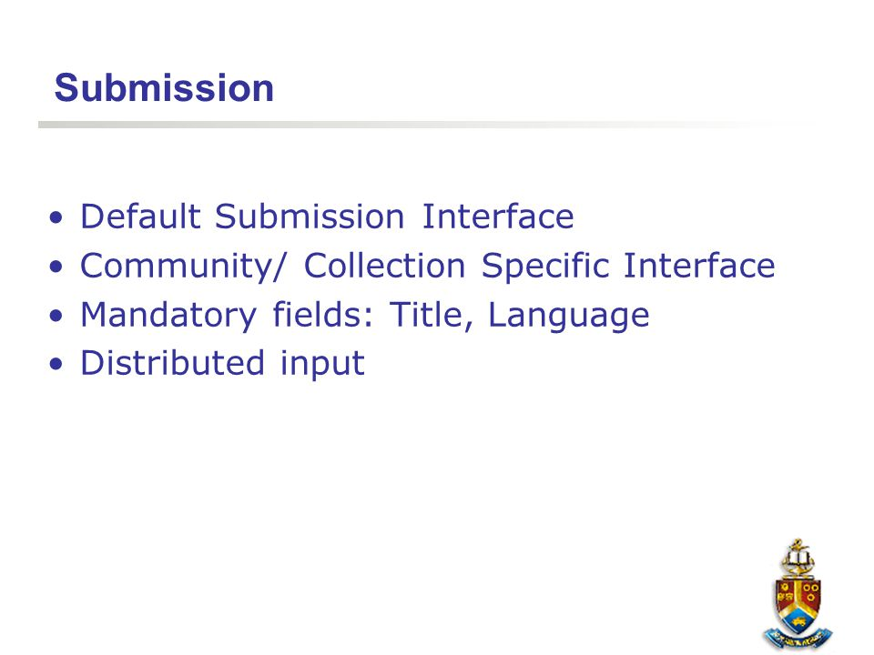 Submission Default Submission Interface Community/ Collection Specific Interface Mandatory fields: Title, Language Distributed input