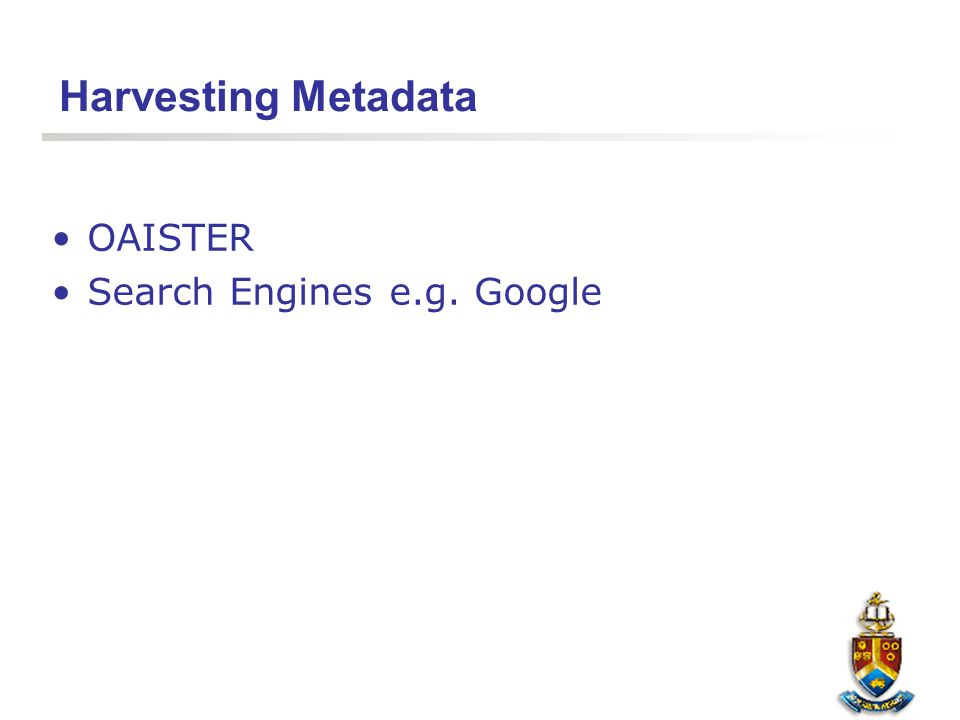 Harvesting Metadata OAISTER Search Engines e.g. Google