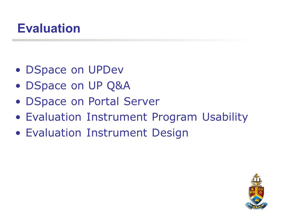 DSpace on UPDev DSpace on UP Q&A DSpace on Portal Server Evaluation Instrument Program Usability Evaluation Instrument Design