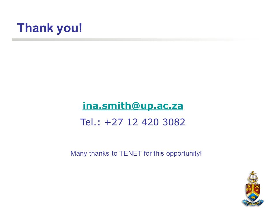 Thank you! ina.smith@up.ac.za Tel.: +27 12 420 3082 Many thanks to TENET for this opportunity!