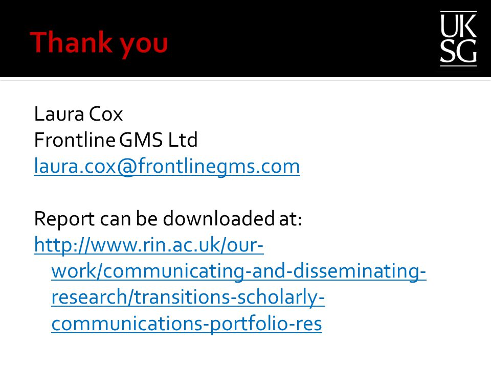 Laura Cox Frontline GMS Ltd laura.cox@frontlinegms.com Report can be downloaded at: http://www.rin.ac.uk/our- work/communicating-and-disseminating- research/transitions-scholarly- communications-portfolio-res