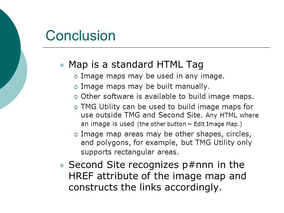 Conclusion Map is a standard HTML Tag  Image maps may be used in any image.