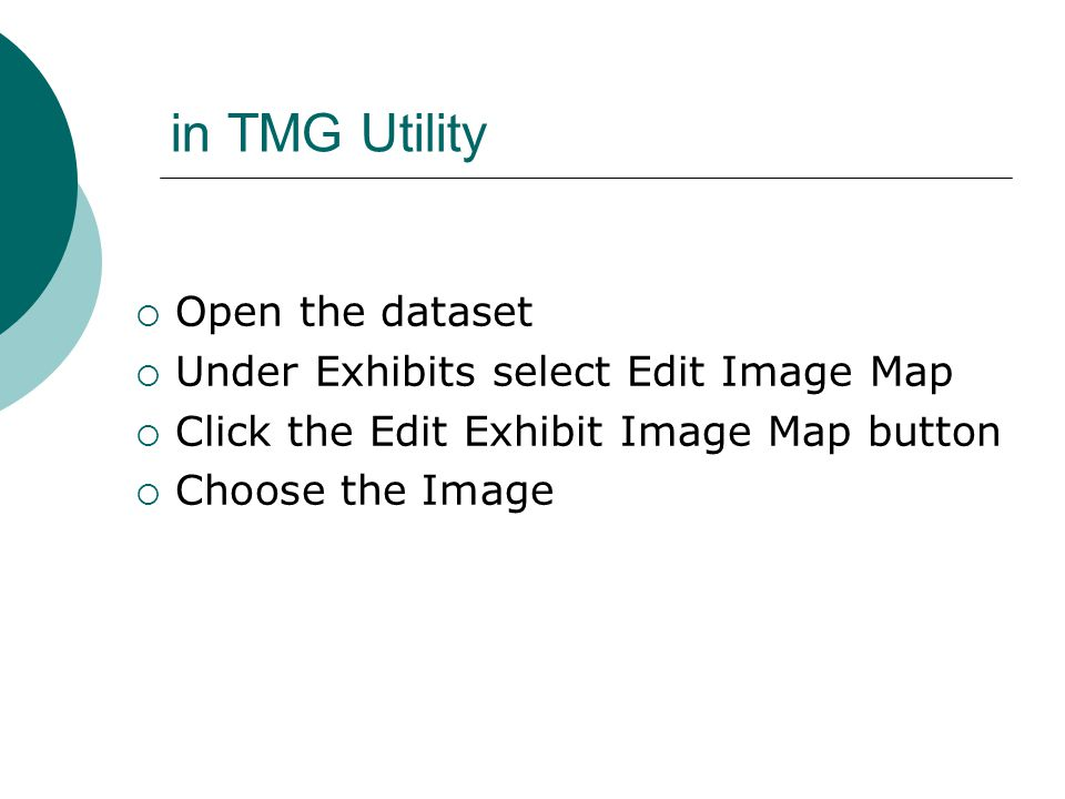 in TMG Utility  Open the dataset  Under Exhibits select Edit Image Map  Click the Edit Exhibit Image Map button  Choose the Image