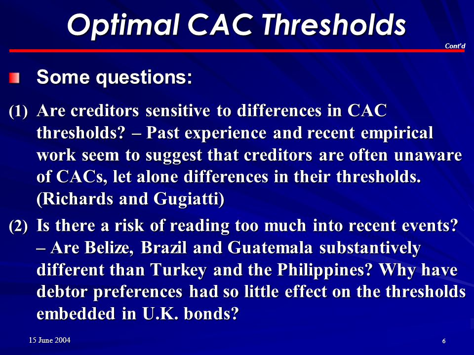 15 June 2004 6 Some questions: (1) Are creditors sensitive to differences in CAC thresholds.
