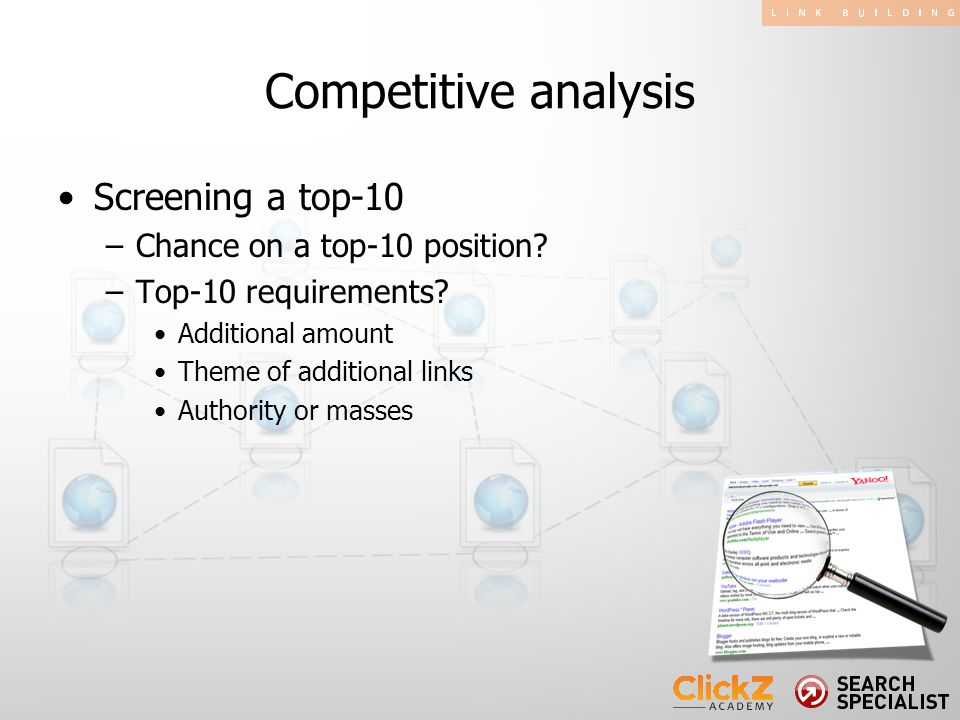 Screening a top-10 –Chance on a top-10 position? –Top-10 requirements? Additional amount Theme of additional links Authority or masses Competitive ana