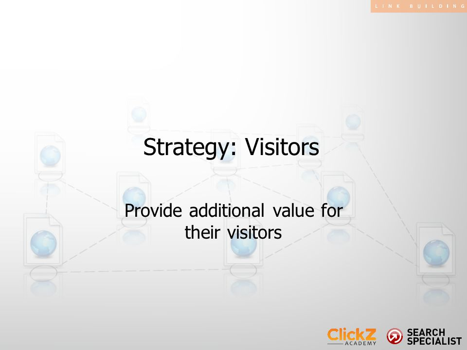 Provide additional value for their visitors Strategy: Visitors