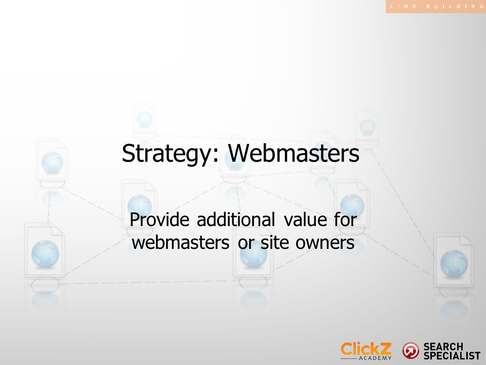 Provide additional value for webmasters or site owners Strategy: Webmasters