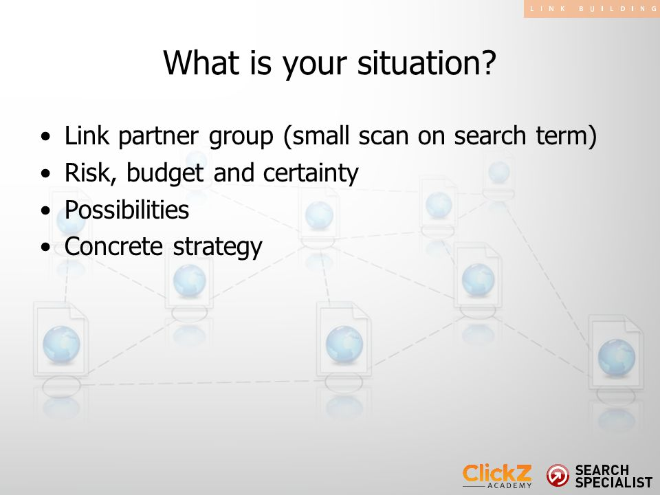Link partner group (small scan on search term) Risk, budget and certainty Possibilities Concrete strategy What is your situation