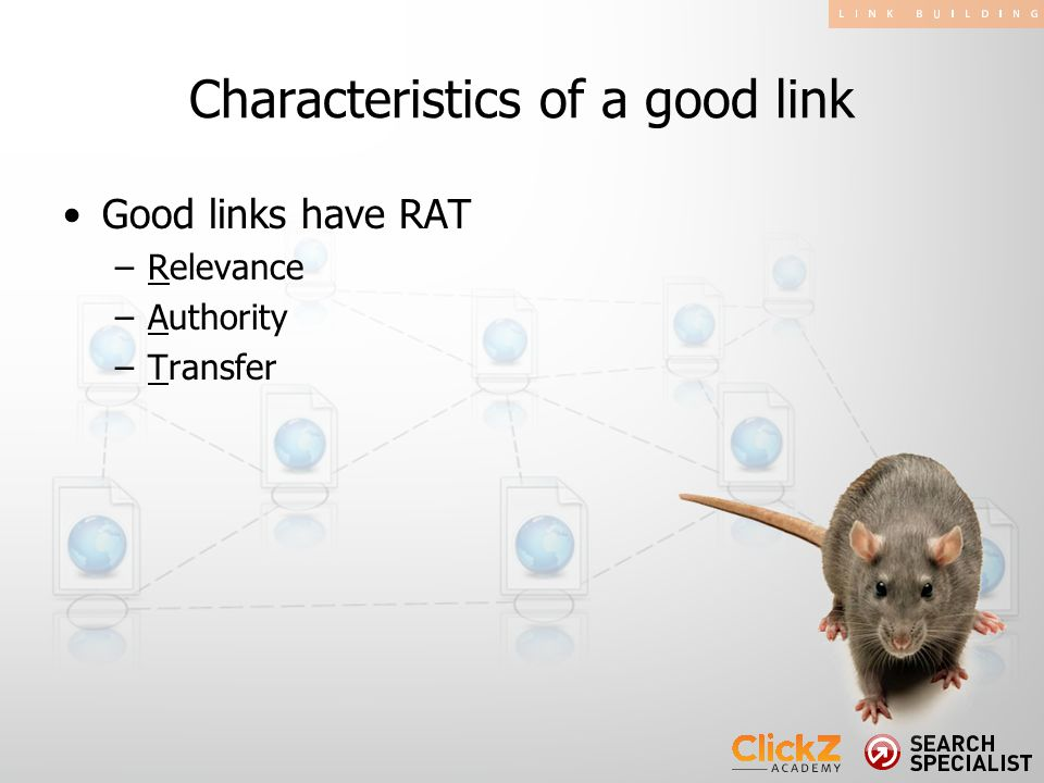 Good links have RAT –Relevance –Authority –Transfer Characteristics of a good link
