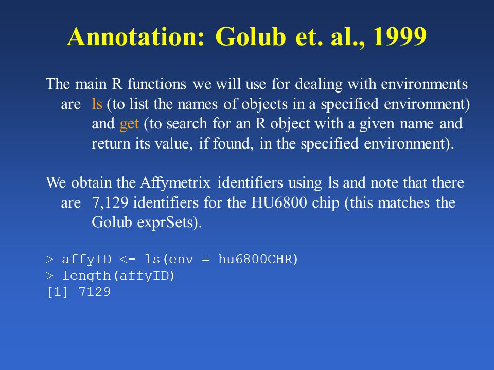 Annotation: Golub et. al., 1999 The main R functions we will use for dealing with environments are ls (to list the names of objects in a specified env