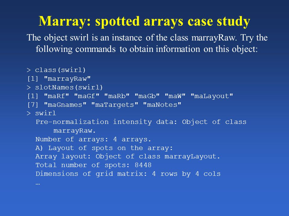 Marray: spotted arrays case study The object swirl is an instance of the class marrayRaw. Try the following commands to obtain information on this obj
