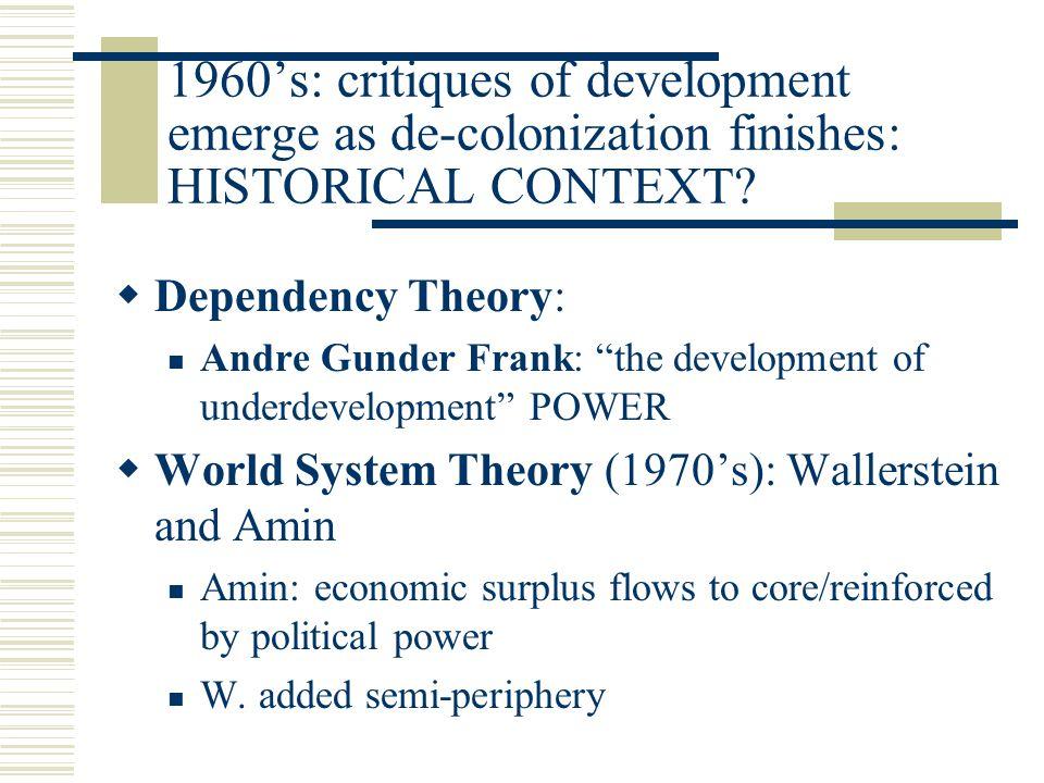 1960's: critiques of development emerge as de-colonization finishes: HISTORICAL CONTEXT.