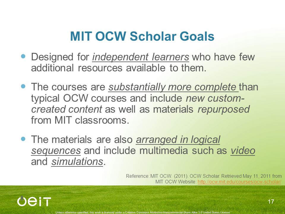 Unless otherwise specified, this work is licensed under a Creative Commons Attribution-Noncommercial-Share Alike 3.0 United States License MIT OCW Scholar Goals Designed for independent learners who have few additional resources available to them.