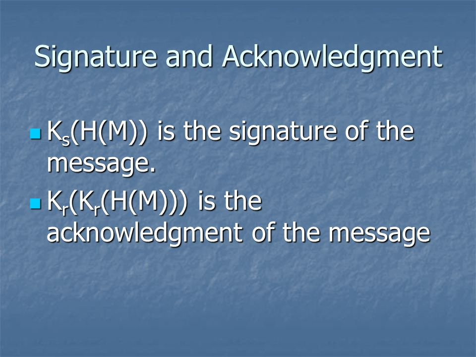 Signature and Acknowledgment K s (H(M)) is the signature of the message.