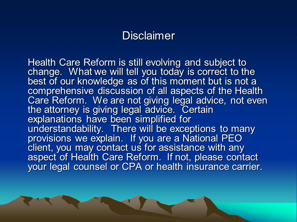Disclaimer Health Care Reform is still evolving and subject to change.