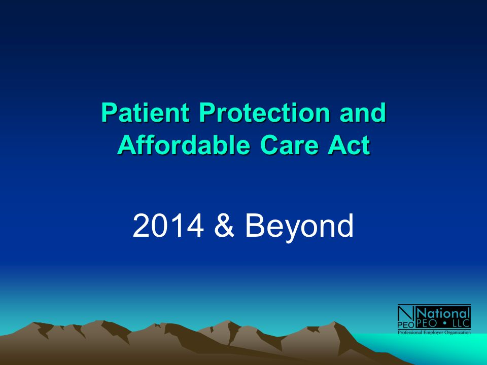 Patient Protection and Affordable Care Act 2014 & Beyond
