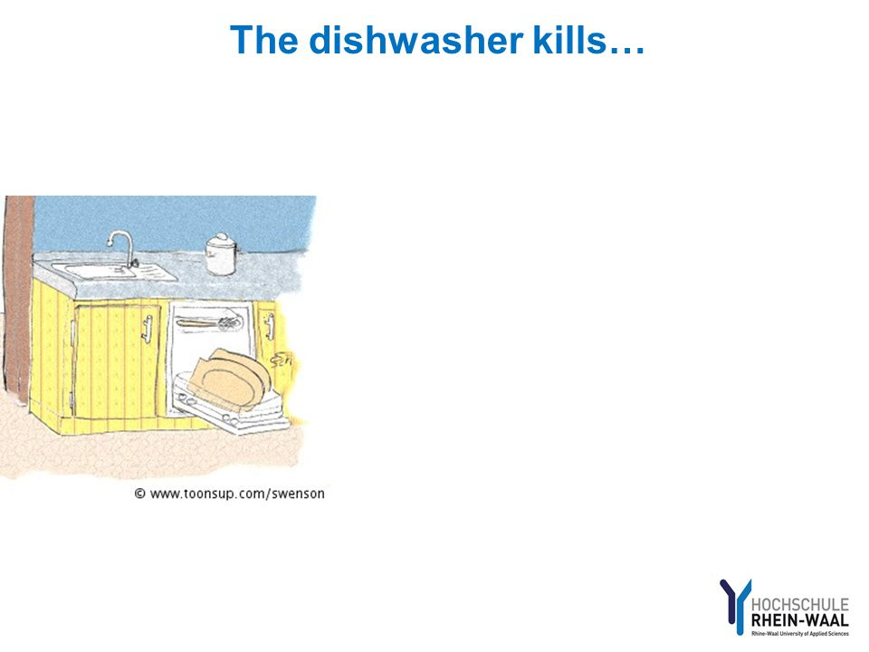 The dishwasher kills…