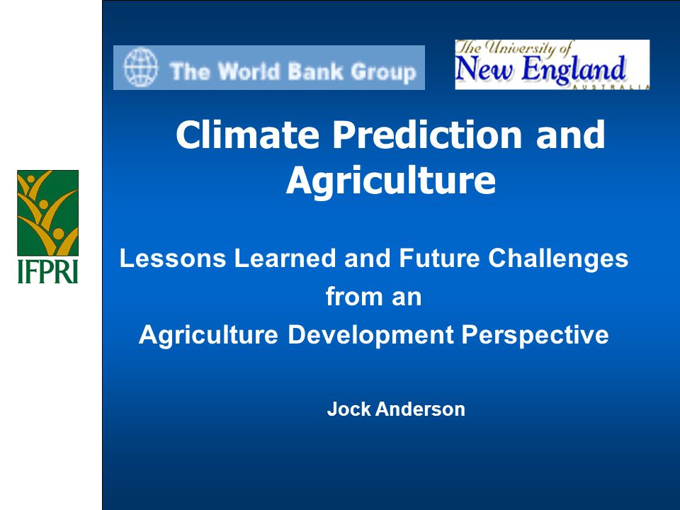 Jock Anderson Climate Prediction and Agriculture Lessons Learned and Future Challenges from an Agriculture Development Perspective