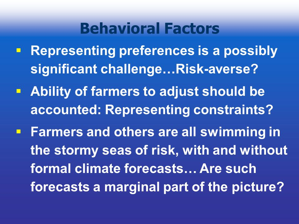 Behavioral Factors  Representing preferences is a possibly significant challenge…Risk-averse.