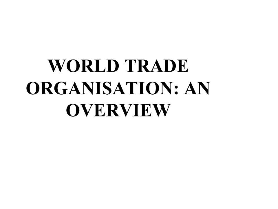 WORLD TRADE ORGANISATION: AN OVERVIEW