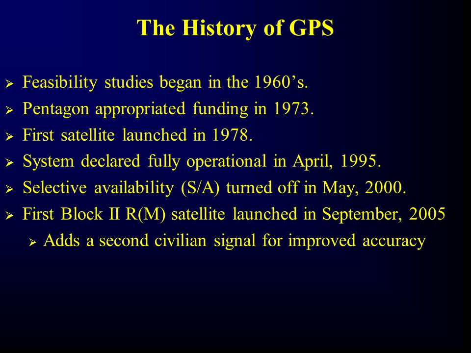  Feasibility studies began in the 1960's.  Pentagon appropriated funding in 1973.  First satellite launched in 1978.  System declared fully operat