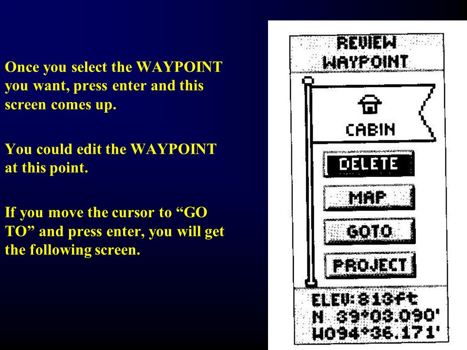 """Once you select the WAYPOINT you want, press enter and this screen comes up. You could edit the WAYPOINT at this point. If you move the cursor to """"GO"""