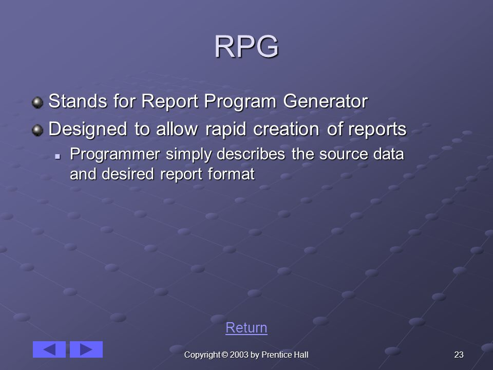23Copyright © 2003 by Prentice Hall RPG Stands for Report Program Generator Designed to allow rapid creation of reports Programmer simply describes th