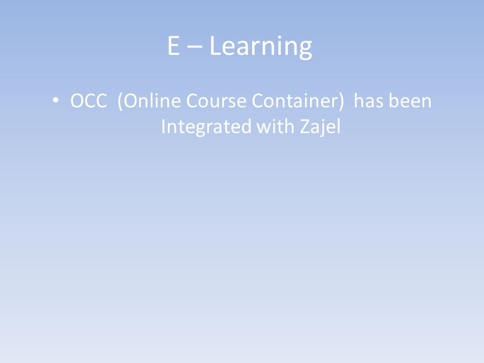 E – Learning OCC (Online Course Container) has been Integrated with Zajel