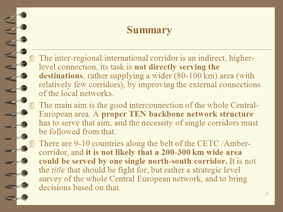 3 Summary 4 The inter-regional/international corridor is an indirect, higher- level connection, its task is not directly serving the destinations, rather supplying a wider (80-100 km) area (with relatively few corridors), by improving the external connections of the local networks.