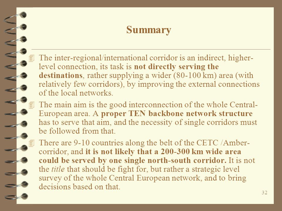 32 Summary 4 The inter-regional/international corridor is an indirect, higher- level connection, its task is not directly serving the destinations, rather supplying a wider (80-100 km) area (with relatively few corridors), by improving the external connections of the local networks.