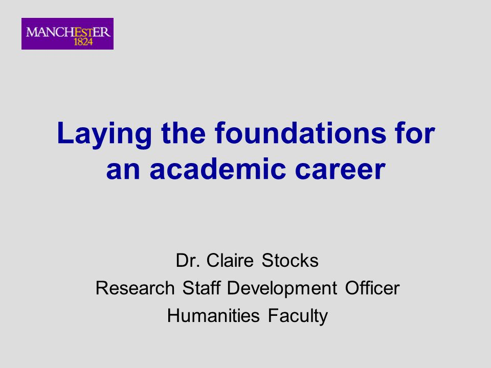 Laying the foundations for an academic career Dr.