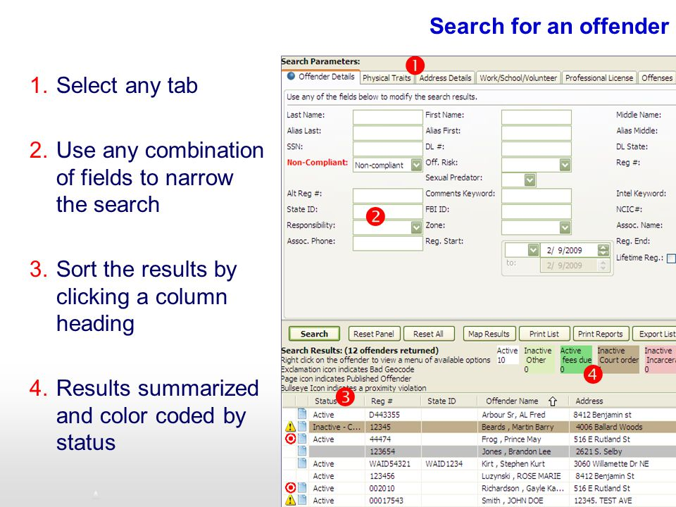 Search for an offender 1.Select any tab 2.Use any combination of fields to narrow the search 3.Sort the results by clicking a column heading 4.Results summarized and color coded by status    