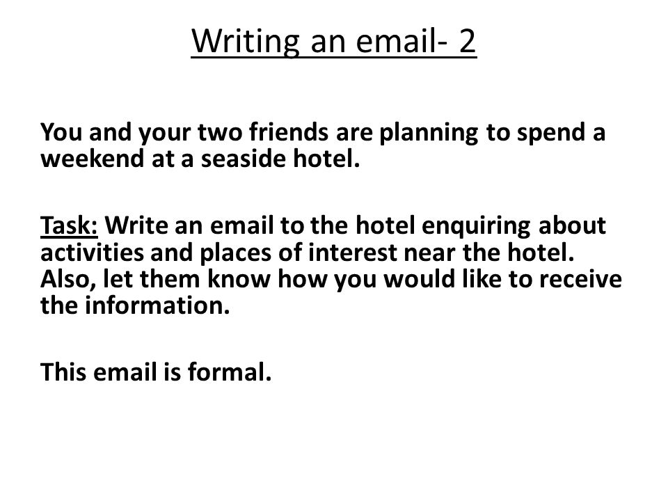 Writing an email- 2 You and your two friends are planning to spend a weekend at a seaside hotel.