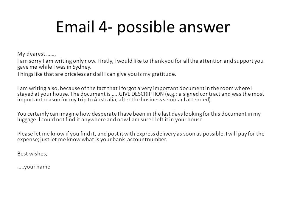 Email 4- possible answer My dearest ……, I am sorry I am writing only now.