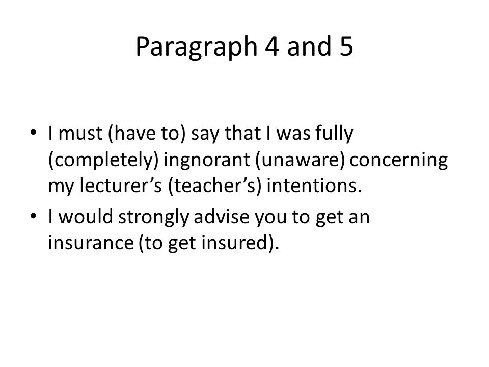 Paragraph 4 and 5 I must (have to) say that I was fully (completely) ingnorant (unaware) concerning my lecturer's (teacher's) intentions.