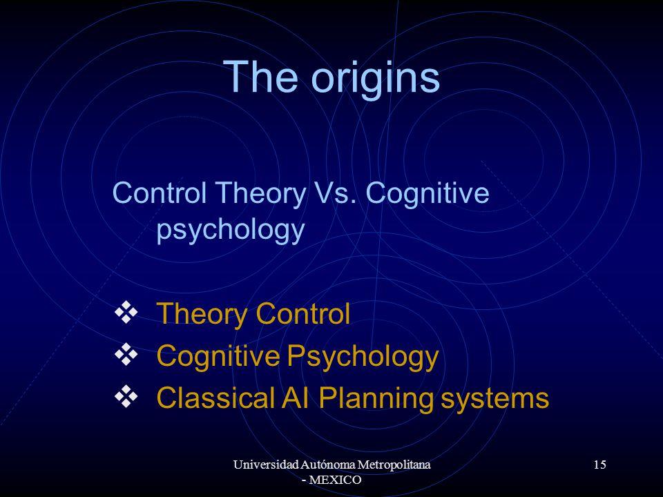 Universidad Autónoma Metropolitana - MEXICO 15 The origins Control Theory Vs.