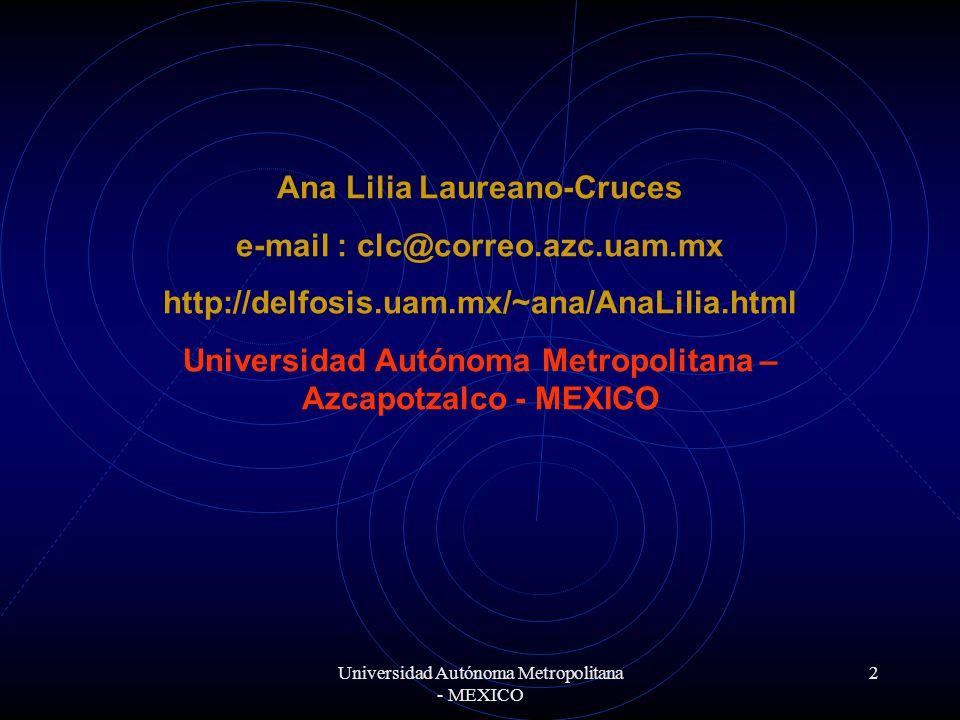 Universidad Autónoma Metropolitana - MEXICO 2 Ana Lilia Laureano-Cruces e-mail : clc@correo.azc.uam.mx http://delfosis.uam.mx/~ana/AnaLilia.html Universidad Autónoma Metropolitana – Azcapotzalco - MEXICO