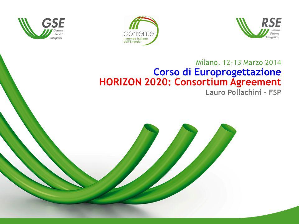 Milano, 12-13 Marzo 2014 Corso di Europrogettazione HORIZON 2020: Consortium Agreement Lauro Pollachini – FSP