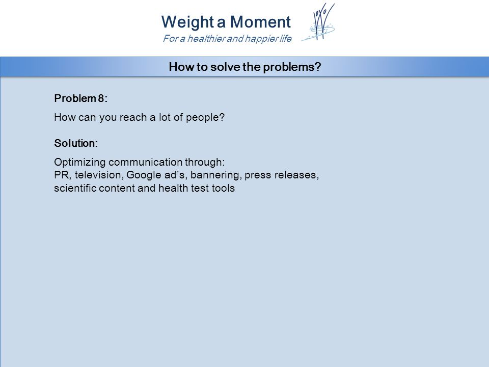 Weight a Moment For a healthier and happier life Problem 8: How can you reach a lot of people.