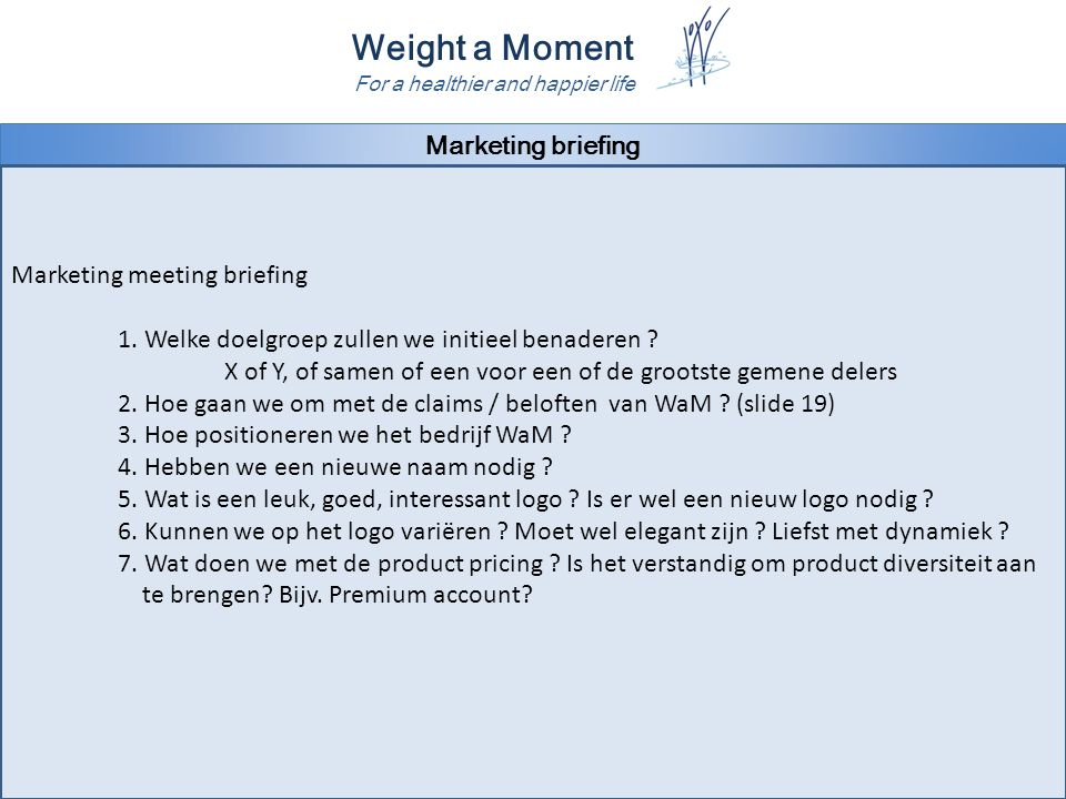 Weight a Moment For a healthier and happier life Marketing briefing Marketing meeting briefing 1.